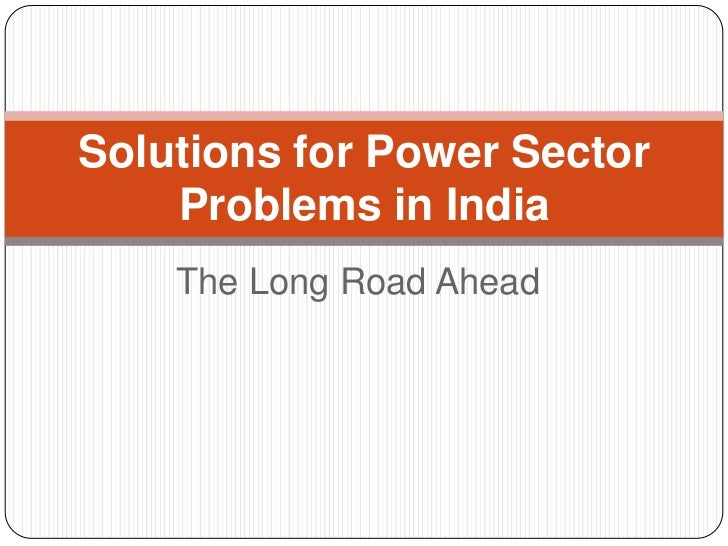 The Long Road Ahead<br />Solutions for Power Sector Problems in India<br />