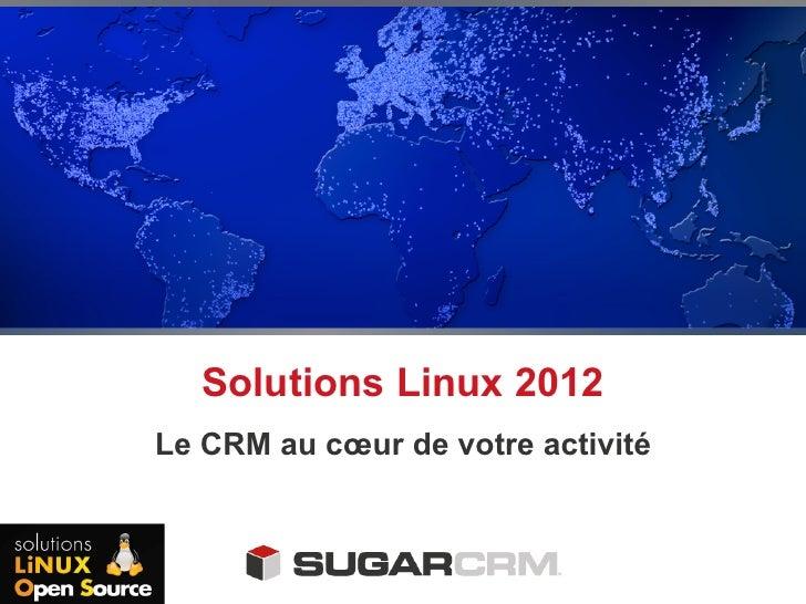 Solutions linux  2012 : un crm au coeur de votre activite