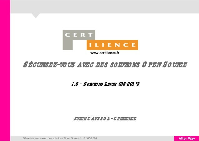 Sécurisez-vous avec des solutions O pen Source 1 .0 - Solutions Linux (05-201 4) Sécurisez-vous avec des solutions Open So...