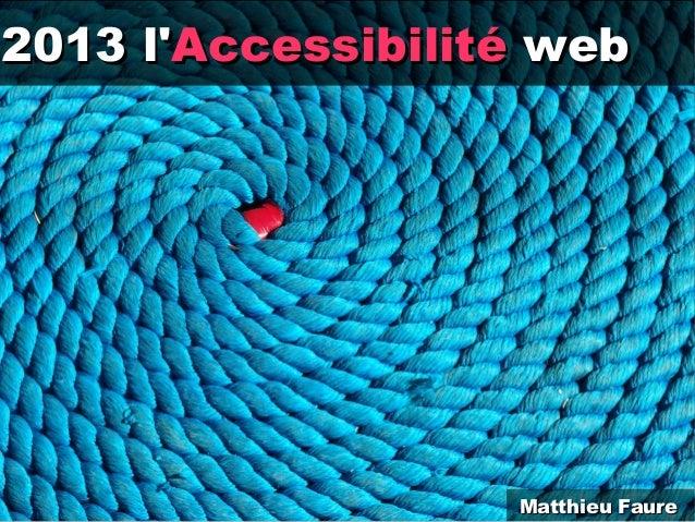 2013 l2013 lAccessibilitéAccessibilité webwebMatthieu FaureMatthieu Faure