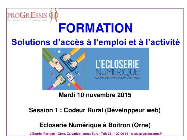 L'Emploi Partagé - Orne, Calvados, ouest Eure - Tél: 02 14 23 00 61 - www.progressisge.fr FORMATION Solutions d'accès à l'...