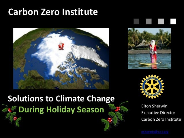 Carbon Zero Institute  Solutions to Climate Change During Holiday Season  Elton Sherwin Executive Director Carbon Zero Ins...