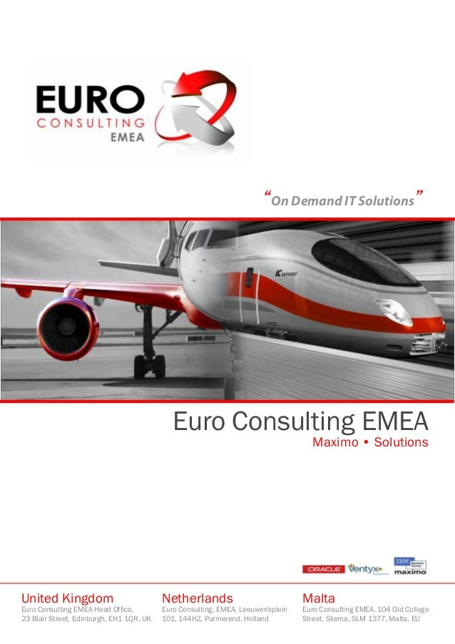 """""""On Demand IT Solutions"""" Euro Consulting EMEA Maximo • Solutions United Kingdom Euro Consulting EMEA Head Office, 23 Blair..."""