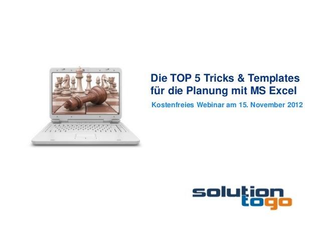 Die TOP 5 Tricks & Templatesfür die Planung mit MS ExcelKostenfreies Webinar am 15. November 2012