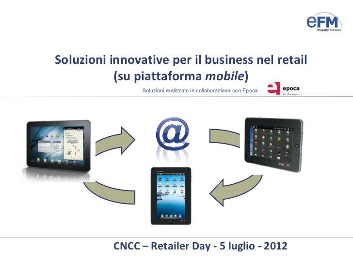 Soluzioni innovative per il business nel retail           (su piattaforma mobile)                Soluzioni realizzate in c...