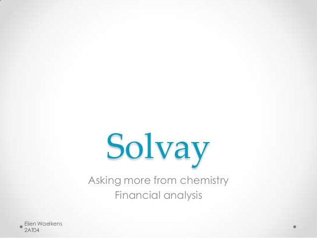Solvay                 Asking more from chemistry                      Financial analysisElien Waelkens2AT04