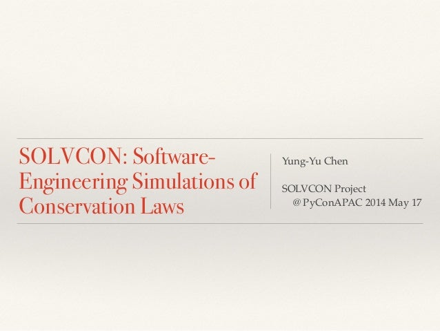 SOLVCON: Software- Engineering Simulations of Conservation Laws Yung-Yu Chen! 