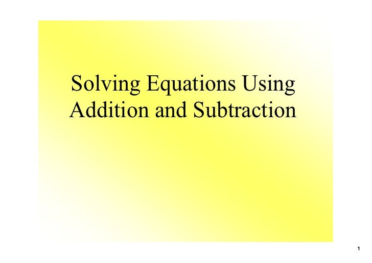SolvingEquationsUsing AdditionandSubtraction                                1