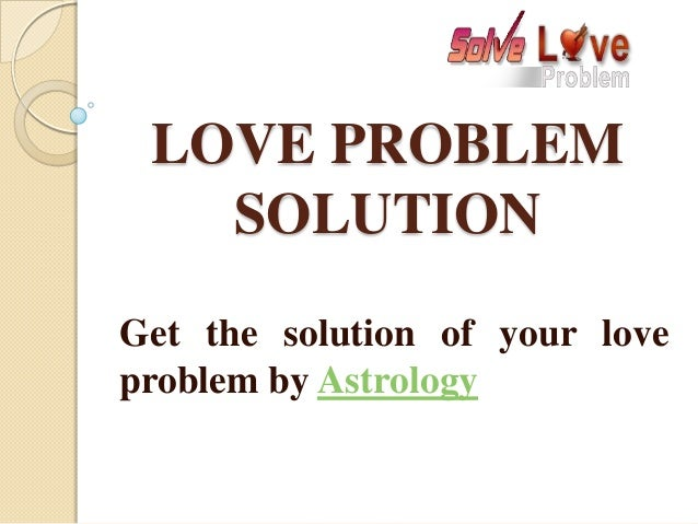 LOVE PROBLEM SOLUTION Get the solution of your love problem by Astrology