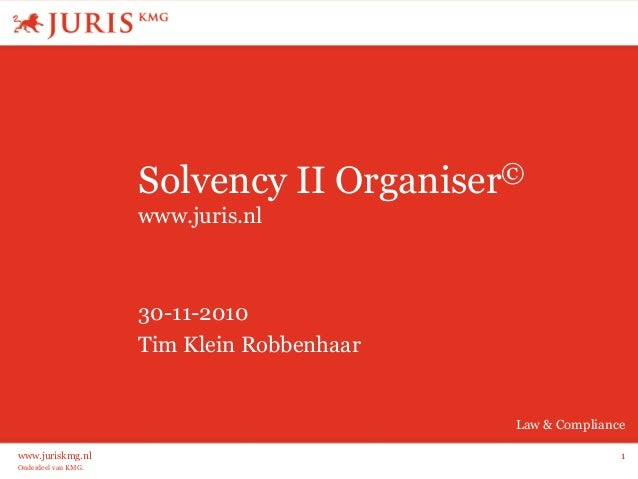 Onderdeel van KMG. Law & Compliance www.juriskmg.nl 1 Solvency II Organiser© www.juris.nl 30-11-2010 Tim Klein Robbenhaar