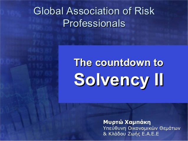 Global Association of Risk      Professionals        The countdown to        Solvency II              Μυρτώ Χαμπάκη       ...