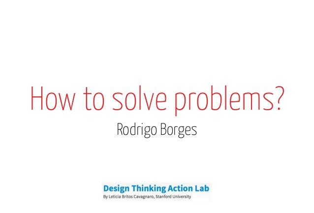How to solve problems? Rodrigo Borges