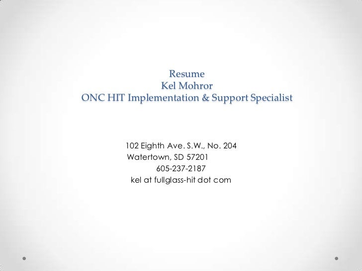Resume              Kel MohrorONC HIT Implementation & Support Specialist        102 Eighth Ave. S.W., No. 204        Wate...