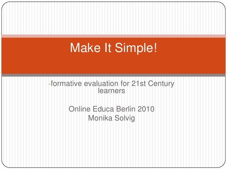 <ul><li>formative evaluation for 21st Century learners</li></ul>Online Educa Berlin 2010<br />Monika Solvig<br />Make It S...