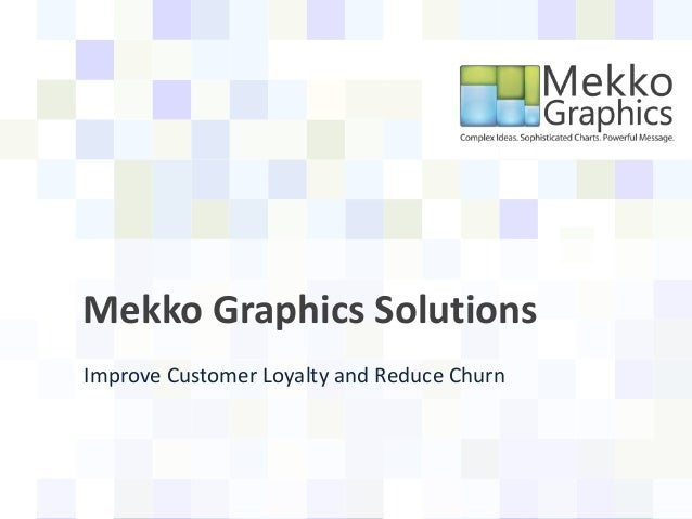Improve Customer Loyalty and Reduce ChurnMekko Graphics Solutions