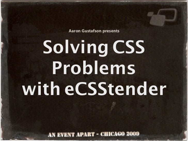 Aaron Gustafson presents      Solving CSS    Problems with eCSStender