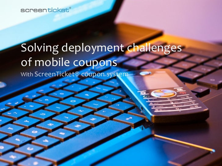 Solving deployment challengesof mobile couponsWith ScreenTicket® coupon system              ScreenTicket ApS | Åbogade 15 ...