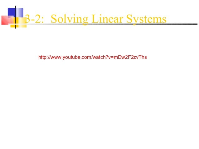 3-2: Solving Linear Systems  http://www.youtube.com/watch?v=mDw2F2zvThs
