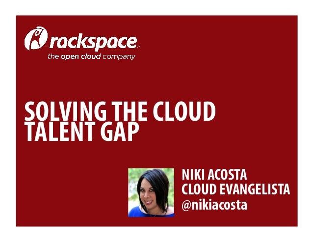 Solving The Cloud Talent Gap Cloud Expo 2013 NYC