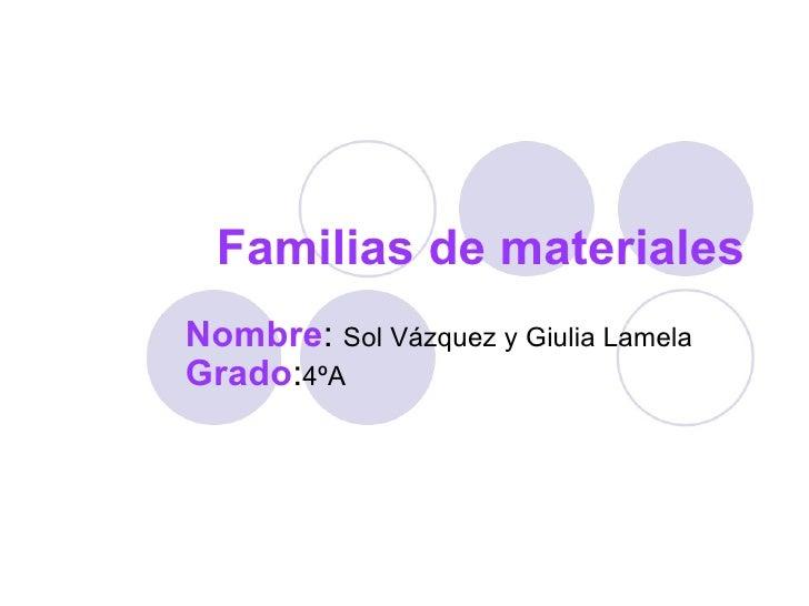 Familias de materiales Nombre :  Sol Vázquez y Giulia Lamela Grado : 4ºA