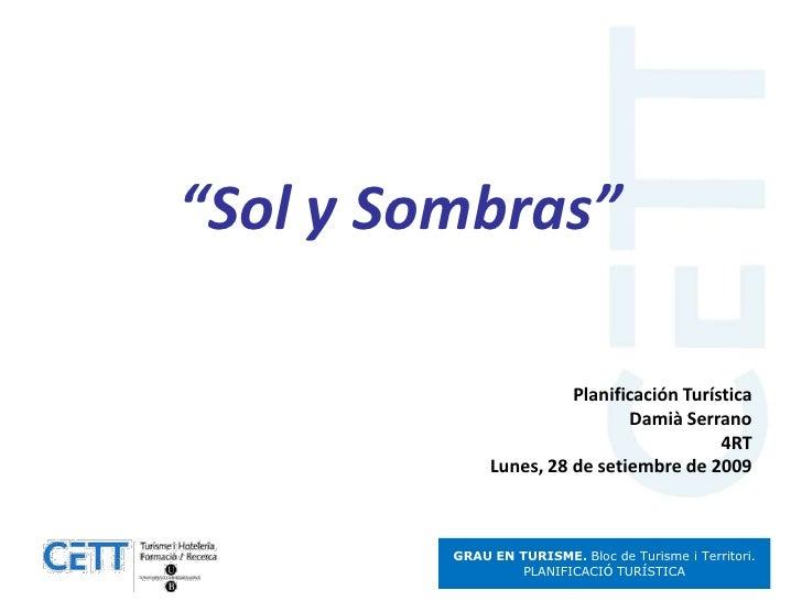 """""""Sol y Sombras""""<br />Planificación Turística<br />Damià Serrano<br />4RT<br />Lunes, 28 de setiembre de 2009<br />"""