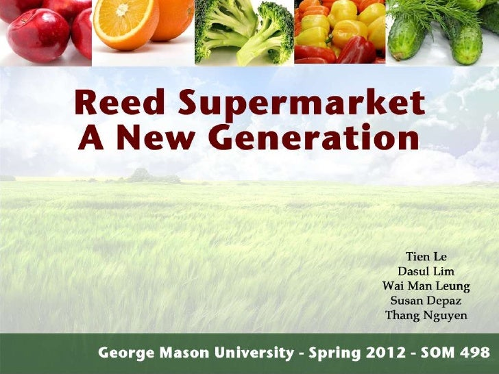 Reed SupermarketProblem  • Sale is decreasing  • Threats from competitors are risingReasons  • Wrong strategy             ...