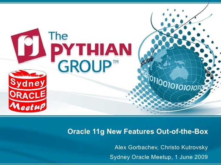 Oracle 11g New Features Out-of-the-Box by Alex Gorbachev (from Sydney Oracle Meetup #5)
