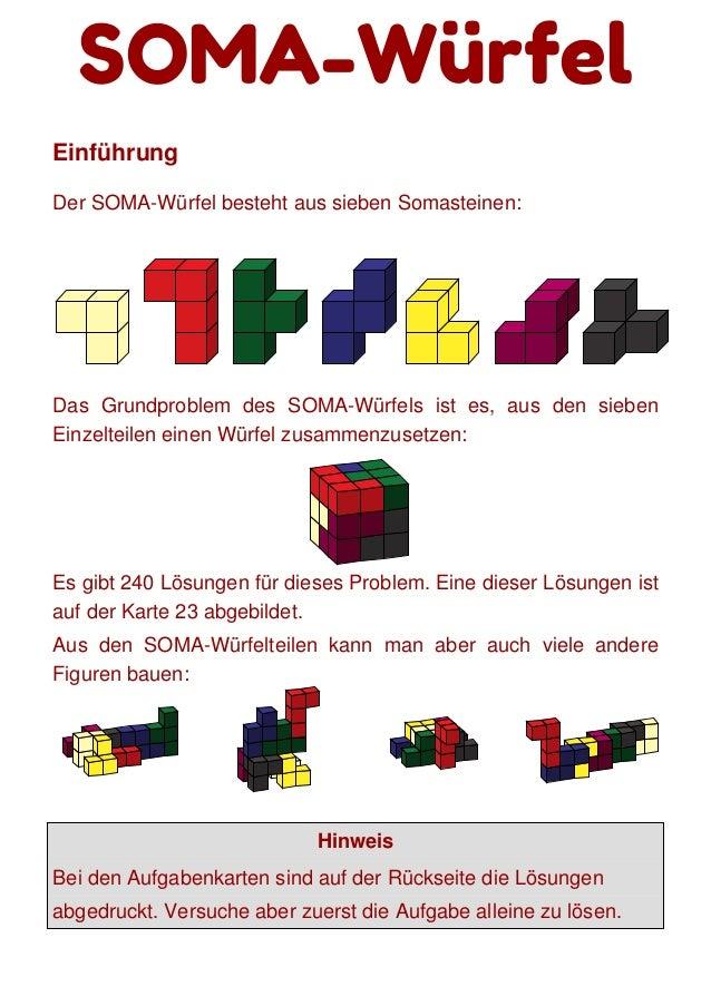 SOMA-Würfel Einführung Der SOMA-Würfel besteht aus sieben Somasteinen: Das Grundproblem des SOMA-Würfels ist es, aus den s...