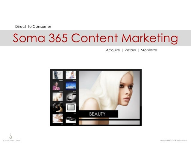 Direct to Consumer         Soma 365 Content Marketing                                Acquire | Retain | MonetizeSoma 365 S...