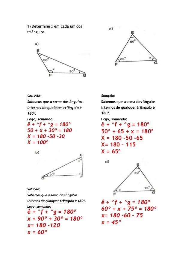 1) Determine x em cada um dos triângulos Solução: Sabemos que a soma dos ângulos internos de qualquer triângulo é 180º. Lo...