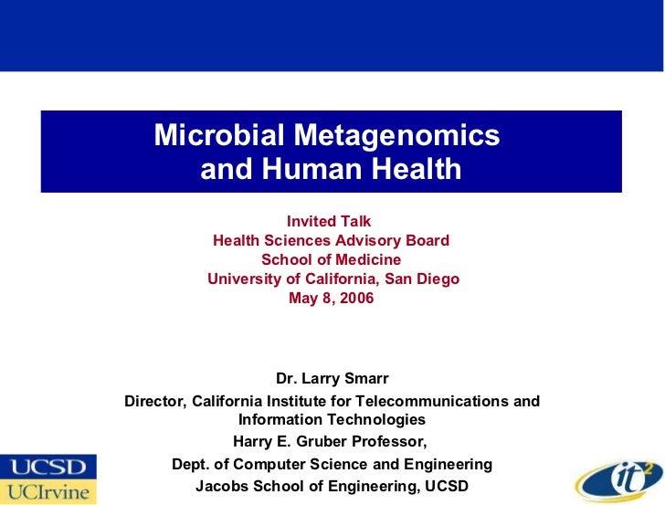 Microbial Metagenomics  and Human Health Invited Talk  Health Sciences Advisory Board School of Medicine University of Cal...