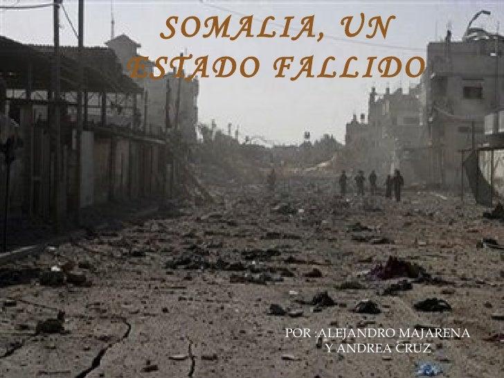 POR :ALEJANDRO MAJARENA Y ANDREA CRUZ  SOMALIA, UN ESTADO FALLIDO