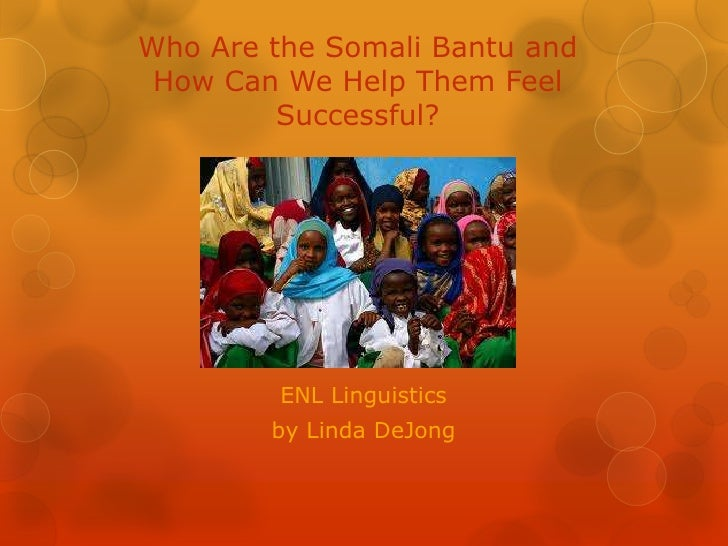 Who Are the Somali Bantu and How Can We Help Them Feel         Successful?         ENL Linguistics        by Linda DeJong
