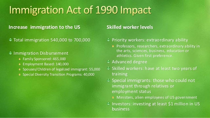 immigration act The immigration act of 1990 increased the number of visas for legal immigrants coming for family and employment reasons the nation's immigration laws, 1920 to today.
