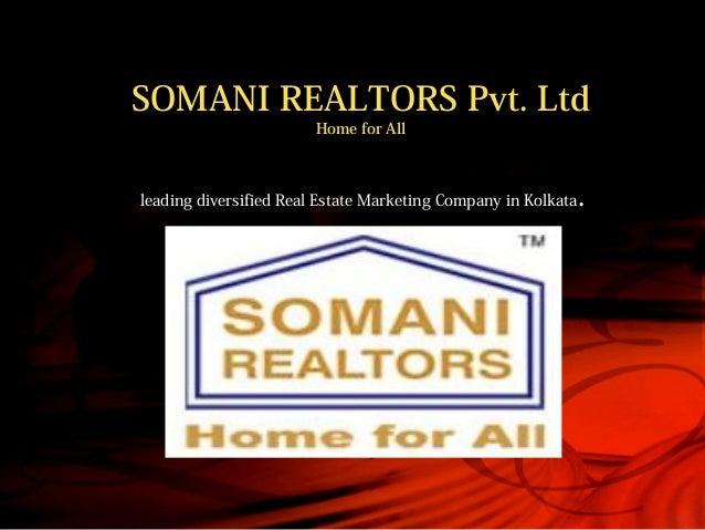 SOMANI REALTORS Pvt. Ltd Home for All leading diversified Real Estate Marketing Company in Kolkata.