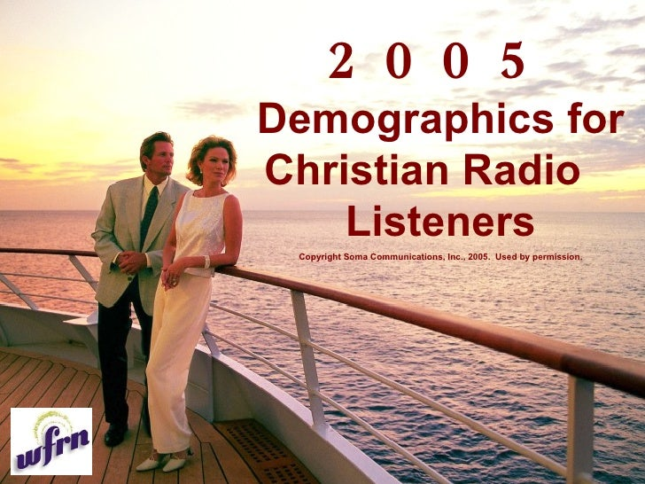 2005  Demographics for Christian Radio  Listeners Copyright Soma Communications, Inc., 2005.  Used by permission.