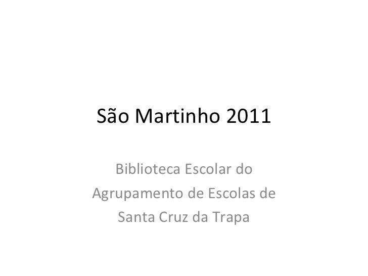 São Martinho 2011 Biblioteca Escolar do Agrupamento de Escolas de Santa Cruz da Trapa
