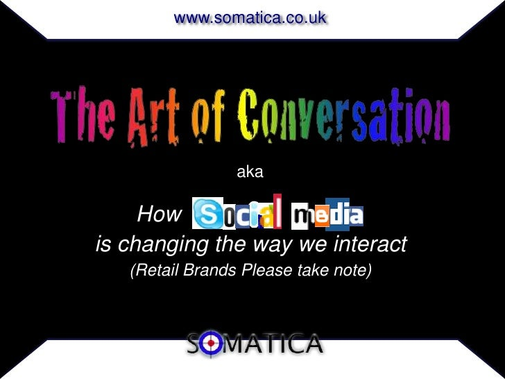 www.somatica.co.uk                      aka       How      Social Media is changing the way we interact    (Retail Brands ...