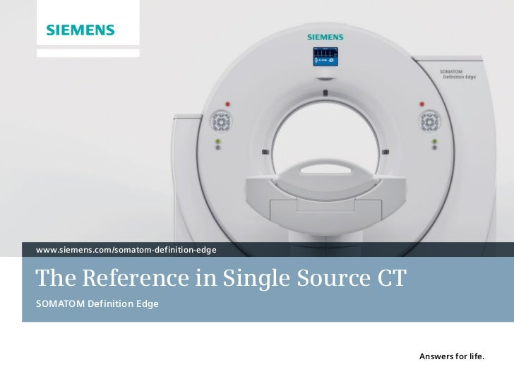 www.siemens.com/somatom-definition-edgeThe Reference in Single Source CTSOMATOM Definition Edge                           ...