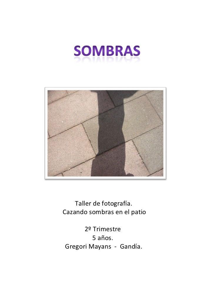 Taller de fotografía. Cazando sombras en el patio 2º Trimestre  5 años.  Gregori Mayans  -  Gandía.