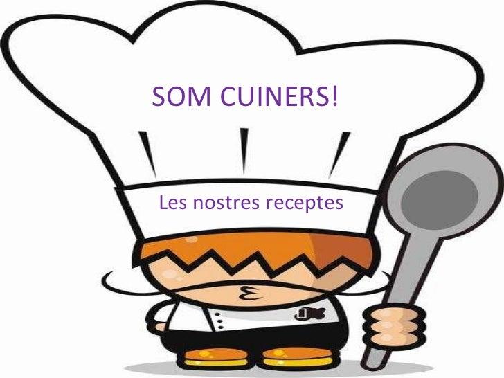 SOM CUINERS! Les nostres receptes