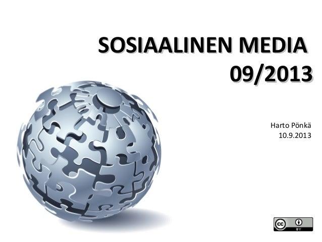 SOSIAALINEN MEDIASOSIAALINEN MEDIA 09/201309/2013 Harto Pönkä 10.9.2013