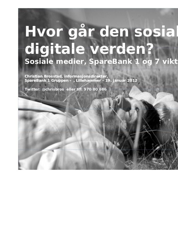 Hvor gåH o går den sosialedigitale verden?Sosiale medier, SpareBank 1 og 7 viktige trenderChristian Brosstad, informasjons...