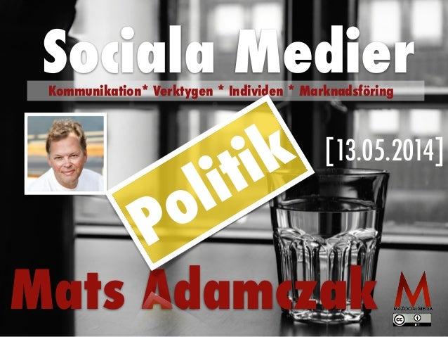 [13.05.2014] Mats Adamczak Sociala MedierKommunikation* Verktygen * Individen * Marknadsföring Politik