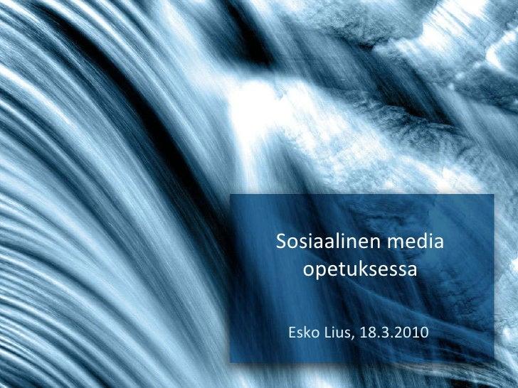 Sosiaalinen media opetuksessa Esko Lius, 18.3.2010