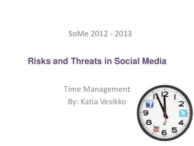 SoMe 2012 - 2013Risks and Threats in Social Media        Time Management         By: Katia Vesikko