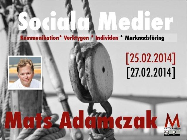 Sociala Medier Kommunikation* Verktygen * Individen * Marknadsföring  [25.02.2014] [27.02.2014]  Mats Adamczak