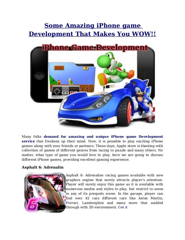 Some Amazing iPhone game Development That Makes You WOW!! Many folks demand for amazing and unique iPhone game Development...