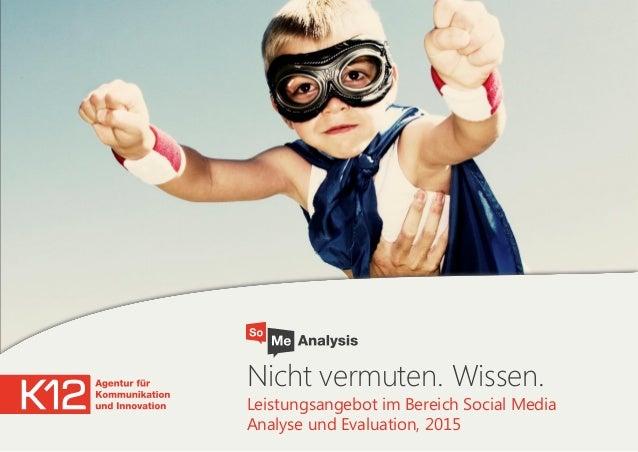 Nicht vermuten. Wissen.  Leistungsangebot im Bereich Social Media Analyse und Evaluation, 2015