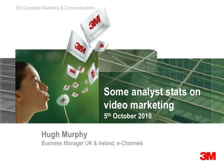Some analyst stats on video marketing5th October 2010<br />Hugh Murphy<br />Business Manager UK & Ireland, e-Channels<br />